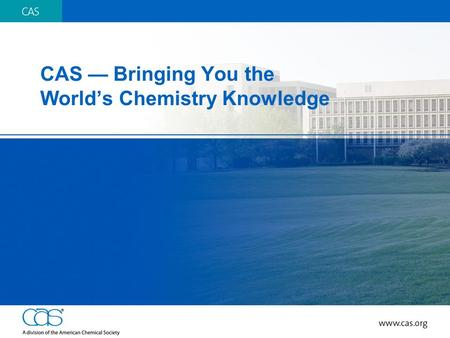 CAS — Bringing You the World's Chemistry Knowledge.