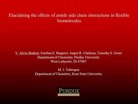 Elucidating the effects of amide side chain interactions in flexible biomolecules V. Alvin Shubert, Esteban E. Baquero, Jasper R. Clarkson, Timothy S.