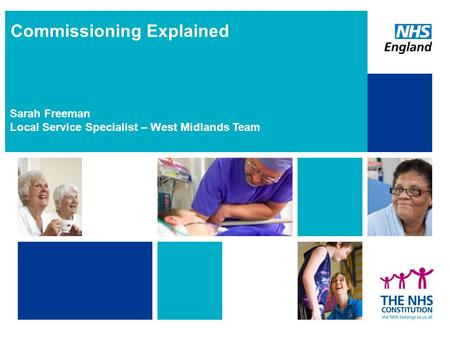 Presentation heading Presented by / Sub-heading Commissioning Explained Sarah Freeman Local Service Specialist – West Midlands Team.