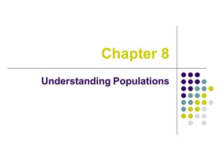 Chapter 8 Understanding Populations. 8-1: How Populations Change Size  Describe the three main properties of a population. (slide 3 & 4)  Describe exponential.