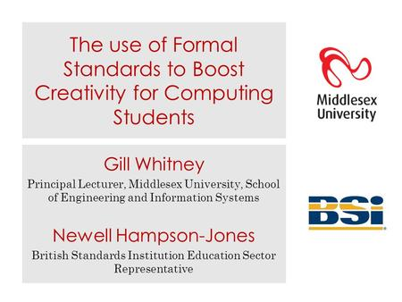 The use of Formal Standards to Boost Creativity for Computing Students Gill Whitney Principal Lecturer, Middlesex University, School of Engineering and.