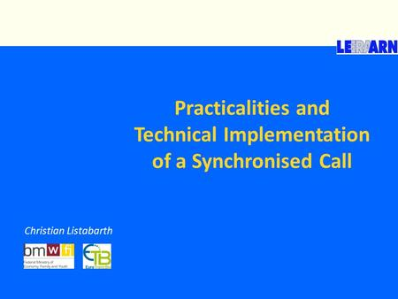 Practicalities and Technical Implementation of a Synchronised Call Christian Listabarth.