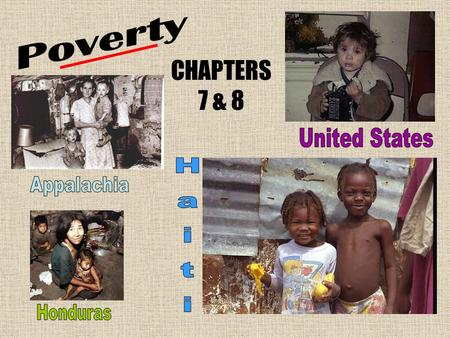 CHAPTERS 7 & 8. What is it? What does poverty do? Common characteristics –Nearness of death –Marginalization –Living on the edge The Cycle of Poverty.
