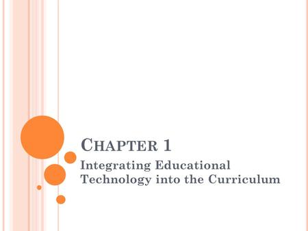 C HAPTER 1 Integrating Educational Technology into the Curriculum.