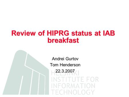 Review of HIPRG status at IAB breakfast Andrei Gurtov Tom Henderson 22.3.2007.