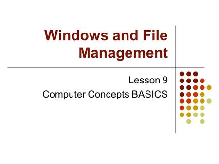 Windows and File Management Lesson 9 Computer Concepts BASICS.