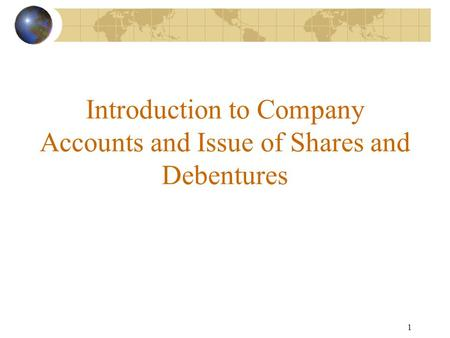 1 Introduction to Company Accounts and Issue of Shares and Debentures.