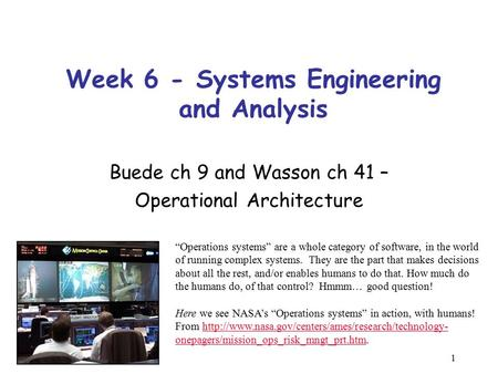 "1 Week 6 - Systems Engineering and Analysis Buede ch 9 and Wasson ch 41 – Operational Architecture ""Operations systems"" are a whole category of software,"