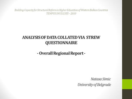 Building Capacity for Structural Reform in Higher Education of Western Balkan Countries TEMPUS SM 511355 – 2010 ANALYSIS OF DATA COLLATED VIA STREW QUESTIONNAIRE.