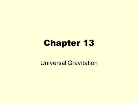 Chapter 13 Universal Gravitation. The Big Idea Everything pulls everything else. There is a force that pulls all objects together. It is gravity.