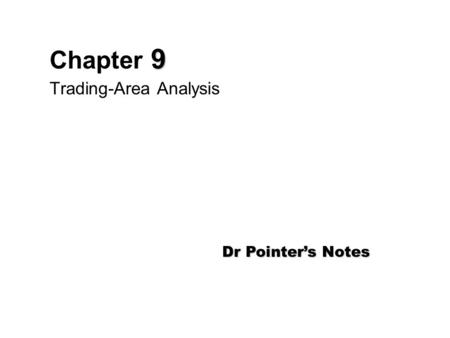 9 Chapter 9 Trading-Area Analysis Dr Pointer's Notes.