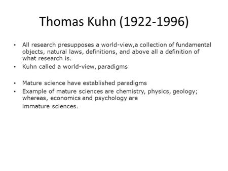 Thomas Kuhn (1922-1996) All research presupposes a world-view,a collection of fundamental objects, natural laws, definitions, and above all a definition.