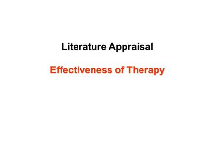 Literature Appraisal Effectiveness of Therapy. Measures of treatment effect Statistical significance Odds ratio Relative risk Absolute risk reduction.