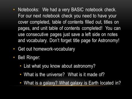 Notebooks: We had a very BASIC notebook check. For our next notebook check you need to have your cover completed, table of contents filled out, titles.