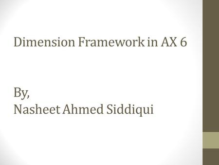 Dimension Framework in AX 6 By, Nasheet Ahmed Siddiqui.
