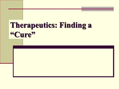 "Therapeutics: Finding a ""Cure"" Why Assess Therapy Articles? Evidence-based medicine Starting point for treatment decisions Apply evidence to your patients."