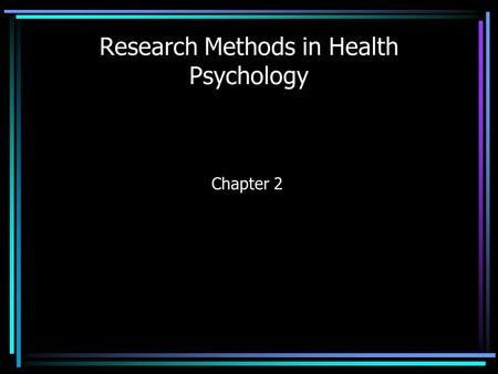 Research Methods in Health Psychology Chapter 2. Science Science is not a thing in and of itself. It is a set of methods used to understand natural phenomena.