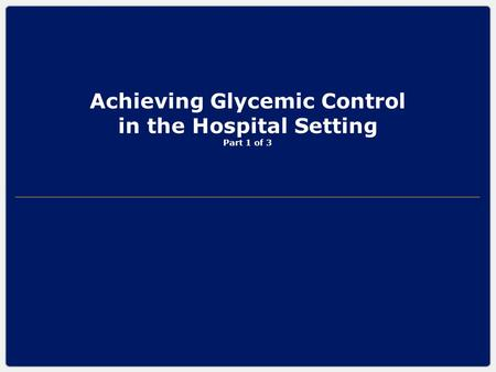 Achieving Glycemic Control in the Hospital Setting Part 1 of 3