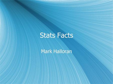Stats Facts Mark Halloran. Diagnostic Stats Disease present Disease absent TOTALS Test positive aba+b Test negative cdc+d TOTALSa+cb+da+b+c+d.