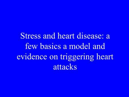 Stress and heart disease: a few basics a model and evidence on triggering heart attacks.