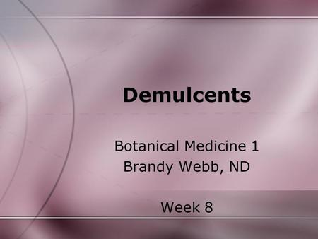 Demulcents Botanical Medicine 1 Brandy Webb, ND Week 8.