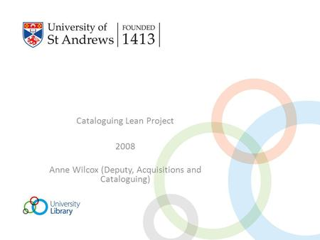 Cataloguing Lean Project 2008 Anne Wilcox (Deputy, Acquisitions and Cataloguing)