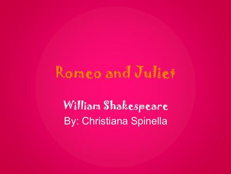William Shakespeare By: Christiana Spinella