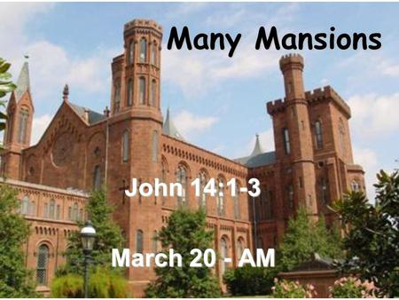 Many Mansions John 14:1-3 March 20 - AM. Super Saint Mansion This is the home of those totally committed to advancing the Kingdom of God.