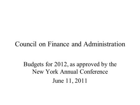 Council on Finance and Administration Budgets for 2012, as approved by the New York Annual Conference June 11, 2011.