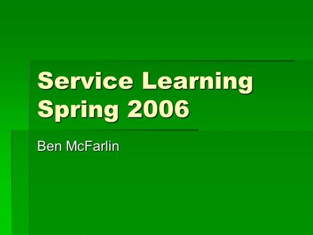 Service Learning Spring 2006 Ben McFarlin. What is so important about community service?  One of the most rewarding aspects of community service is being.