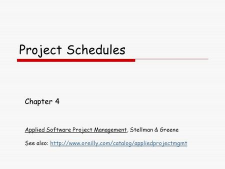 Project Schedules Chapter 4 Applied Software Project Management, Stellman & Greene See also: