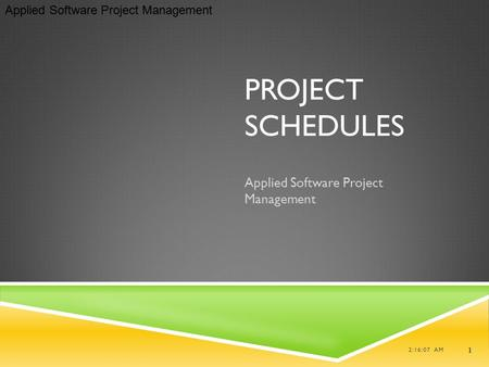 Applied Software Project Management PROJECT SCHEDULES Applied Software Project Management 2:16:07 AM 1.