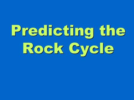 Predicting the Rock Cycle. Beginning With Metamorphic Rock Metamorphic Rock (formed under great heat & pressure) Igneous Rock Sedimentary Rock May be.