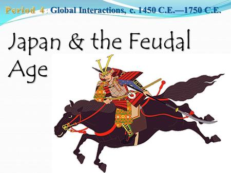 Period 4: Global Interactions, c C.E.—1750 C.E.