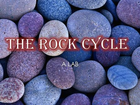 A LAB. Crayon Rock Lab Each student needs to collect the following from the front of the class: Crayon Piece of foil Plastic utensil Rock Cycle handout.