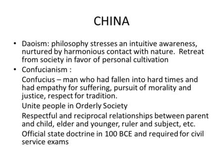 CHINA Daoism: philosophy stresses an intuitive awareness, nurtured by harmonious contact with nature. Retreat from society in favor of personal cultivation.