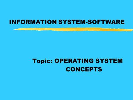 INFORMATION SYSTEM-SOFTWARE Topic: OPERATING SYSTEM CONCEPTS.