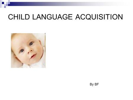 CHILD LANGUAGE ACQUISITION By BF. CHILD LANGUAGE ACQUISITION IS… How children learn and acquire language.
