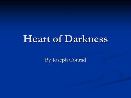 Heart of Darkness By Joseph Conrad. Colonialism vs. Imperialism colonialism as practice and imperialism as the idea driving the practice colonialism as.