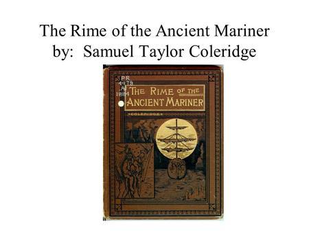samuel coleridge the rime of the ancient mariner 2 essay Samuel taylor coleridge the wedding-guest is spell-bound by the eye of the  the rime of the ancient mariner in seven parts he holds him with his glittering eye-.