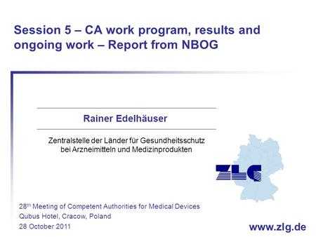 Www.zlg.de Session 5 – CA work program, results and ongoing work – Report from NBOG Rainer Edelhäuser Zentralstelle der Länder für Gesundheitsschutz bei.