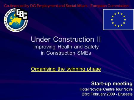 Start-up meeting Hotel Novotel Centre Tour Noire 23rd February 2009 - Brussels Co-financed by DG Employment and Social Affairs - European Commission Under.