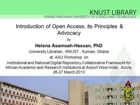 Introduction of Open Access, its Principles & Advocacy by Helena Asamoah-Hassan, PhD University Librarian, KNUST, Kumasi, Ghana at AAU Workshop on Institutional.