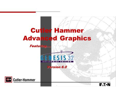 Version 6.0 Cutler Hammer Advanced Graphics Featuring….