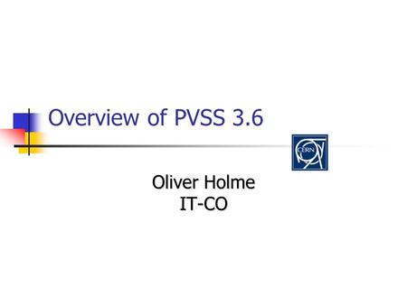 Overview of PVSS 3.6 Oliver Holme IT-CO. 16/11/2006JCOP Project Team Meeting New features in 3.6 New Installer for PVSS on Windows New Qt User Interface.