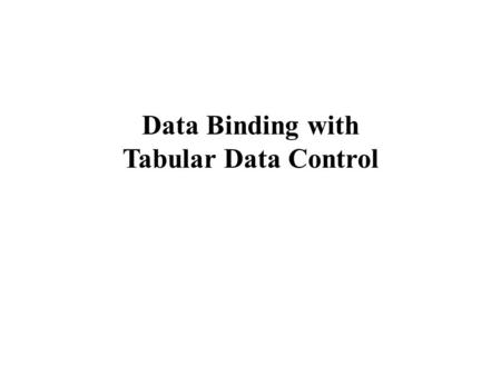 Data Binding with Tabular Data Control. Objective To understand Dynamic HTML data binding. To be able to sort and filter data directly on the client without.