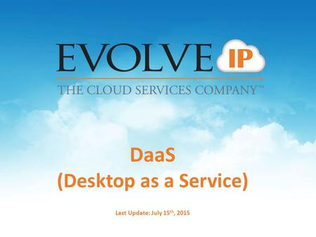 DaaS (Desktop as a Service) Last Update: July 15 th, 2015.