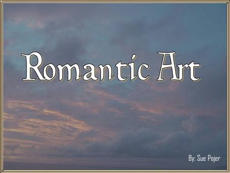 By: Sue Pojer. The Romantic Movement e Began in the 1790s and peaked in the 1820s. e Mostly in Northern Europe, especially in Britain and Germany. e A.