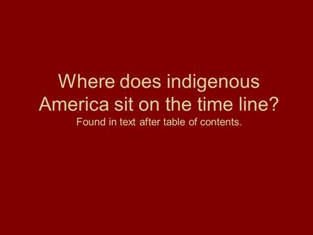Where does indigenous America sit on the time line? Found in text after table of contents.