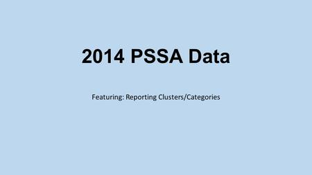 2014 PSSA Data Featuring: Reporting Clusters/Categories.